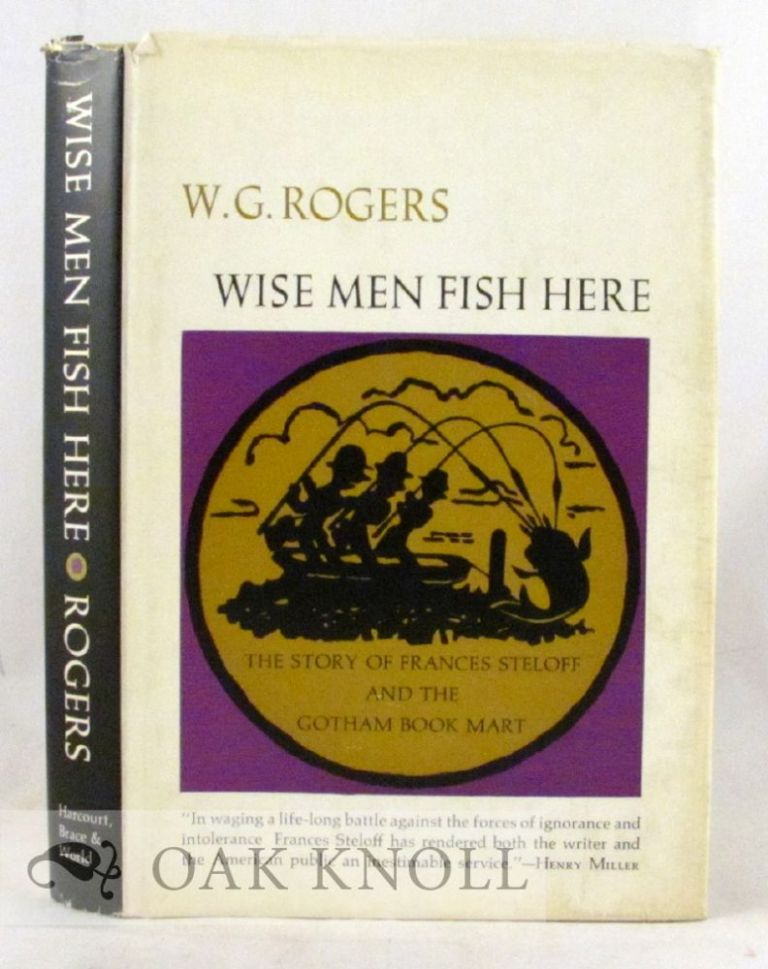 WISE MEN FISH HERE, THE STORY OF FRANCES STELOFF AND THE GOTHAM BOOK MART. W. G. Rogers.