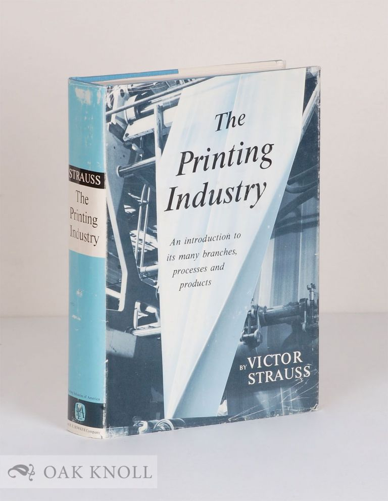 PRINTING INDUSTRY, AN INTRODUCTION TO ITS MANY BRANCHES PROCESSES AND PRODUCTS. Victor Strauss.