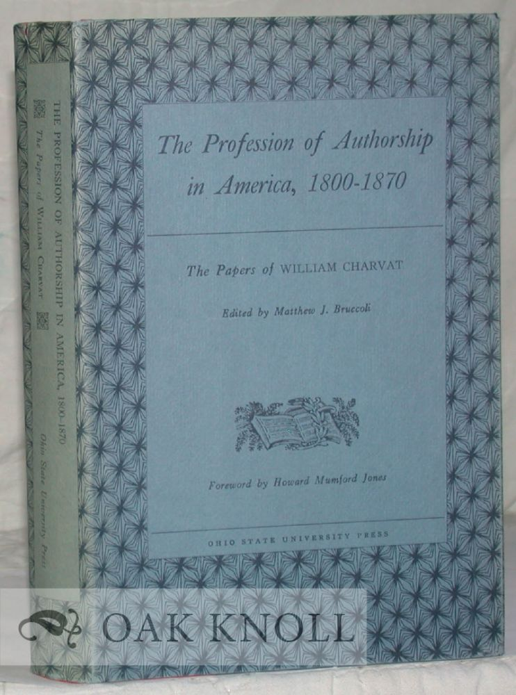 THE PROFESSION OF AUTHORSHIP IN AMERICA, 1800-1870 THE PAPERS OF WILLIAM CHARVAT. Matthew J. Bruccoli.