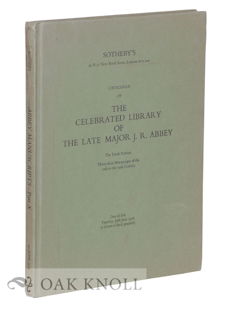 CATALOGUE OF THE CELEBRATED LIBRARY, THE PROPERTY OF THE LATE MAJOR J.R. ABBEY ... THE TENTH PORTION: THIRTY-FOUR MANUSCRIPTS OF THE 11TH TO THE 19TH CENTURY.