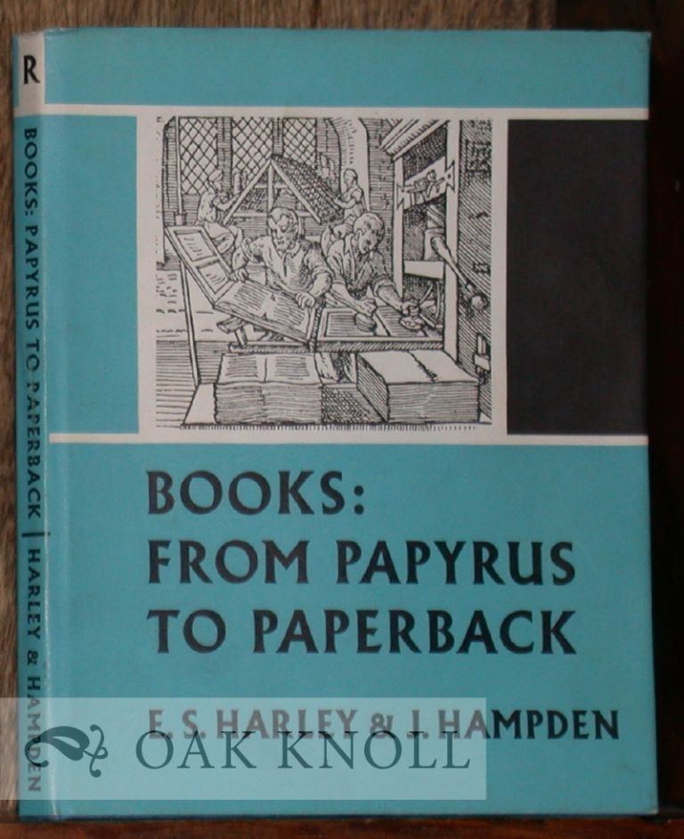 BOOKS: FROM PAPYRUS TO PAPERBACK. Esther S. Harley, John Hampden.