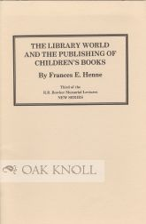 THE LIBRARY WORLD AND THE PUBLICATION OF CHILDREN'S BOOKS. Frances E. Henne.