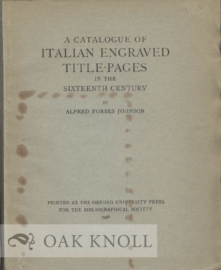 A CATALOGUE OF ITALIAN ENGRAVED TITLE-PAGES IN THE SIXTEENTH CENTURY. A. F. Johnson.
