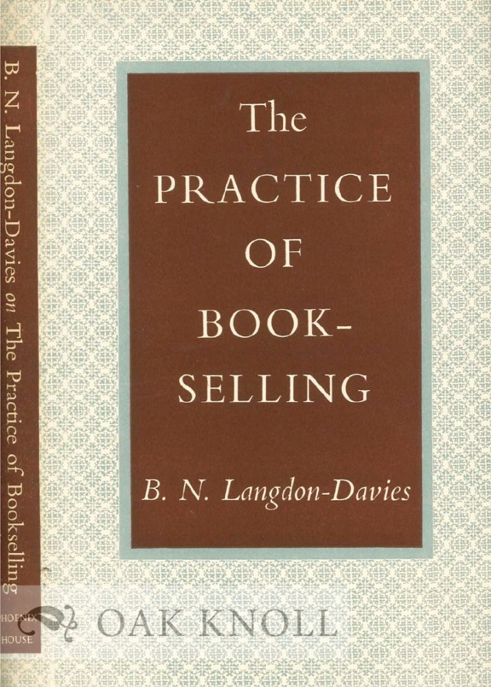 THE. PRACTICE OF BOOKSELLING, WITH SOME OPINIONS ON ITS NATURE, STATUS, AND FUTURE. B. N. Langdon-Davies.