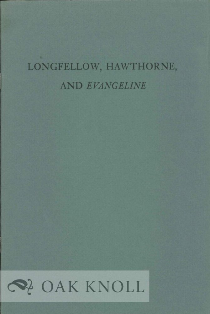 LONGFELLOW, HAWTHORNE, AND EVANGELINE, A LETTER FROM HENRY WADSWORTH LONGFELLOW, NOVEMBER 29, 1847, TO NATHANIEL HAWTHORNE