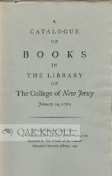 A CATALOGUE OF BOOKS IN THE LIBRARY OF THE COLLEGE OF NEW JERSEY JANUARY 29, 1760. Julian P. Boyd.