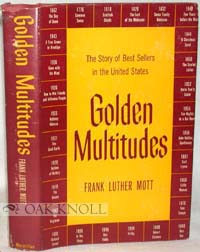 GOLDEN MULTITUDES, THE STORY OF BEST SELLERS IN THE UNITED STATES. Frank Luther Mott.