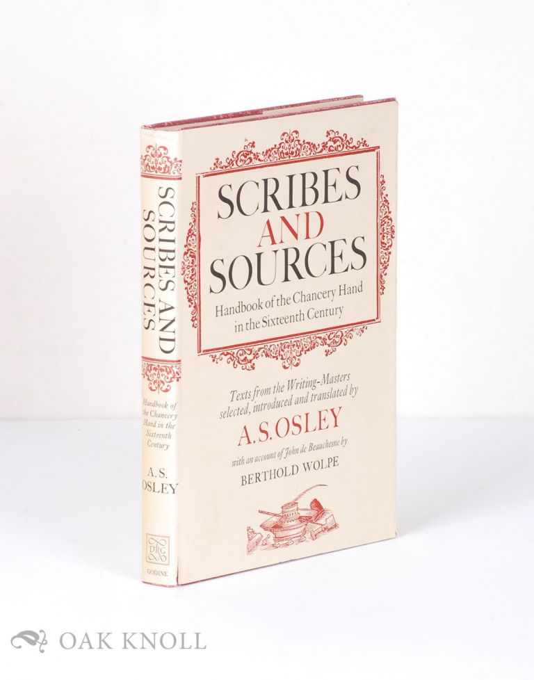 SCRIBES AND SOURCES, HANDBOOK OF THE CHANCERY HAND IN THE SIXTEENTH CENTURY, TEXTS FROM THE WRITING-MASTERS SELECTED, INTRODUCED AND TRANSLATED BY A.S. OSLEY. A. S. Osley.