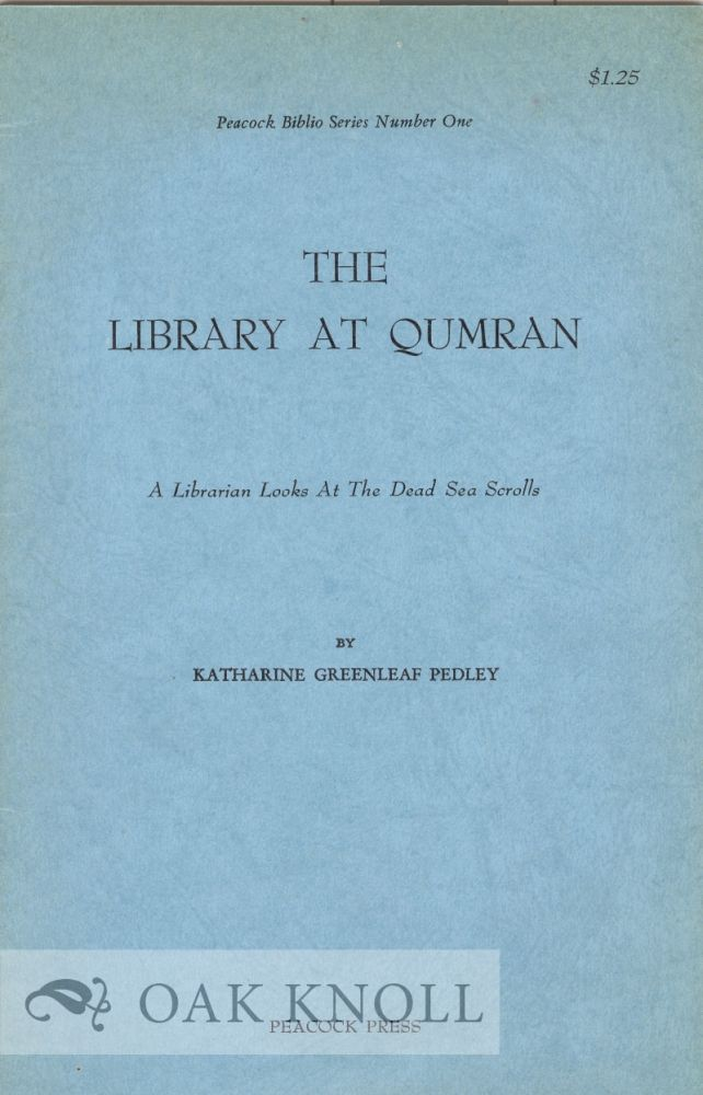 THE LIBRARY AT QUMRAN, A LIBRARIAN LOOKS AT THE DEAD SEA SCROLLS. Katharine Greenleaf Pedley.