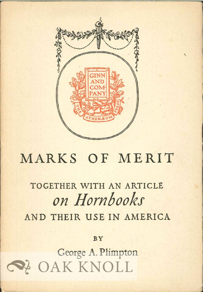 MARKS OF MERIT, TOGETHER WITH AN ARTICLE ON HORNBOOKS AND THEIR USE IN AMERICA. George A. Plimpton.