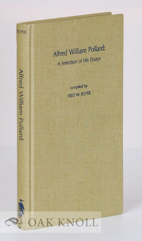 ALFRED WILLIAM POLLARD: A SELECTION OF HIS ESSAYS. Fred W. Roper.