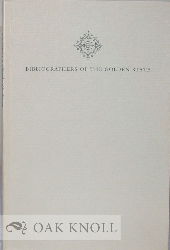 BIBLIOGRAPHERS OF THE GOLDEN STATE. Lawrence Clark Powell.