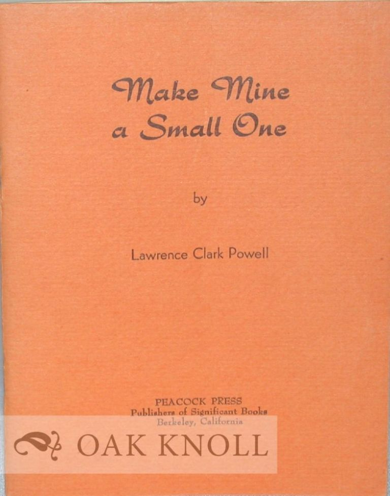 MAKE MINE A SMALL ONE. Lawrence Clark Powell.