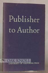 PUBLISHER TO AUTHOR; SUGGESTIONS ON MANUSCRIPT AND PROOF TOGETHER WITH A NOTE ON THE UNIVERSITY OF CALIFORNIA PRESS.