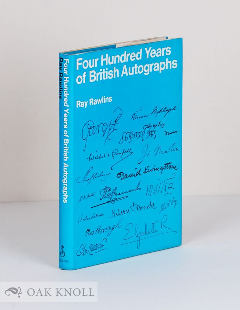FOUR HUNDRED YEARS OF BRITISH AUTOGRAPHS; A COLLECTOR'S GUIDE. Ray Rawlings.