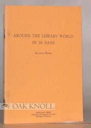AROUND THE LIBRARY WORLD IN 76 DAYS AN ESSAY IN COMPARATIVE LIBRARIANSHIP. Louis Shores.