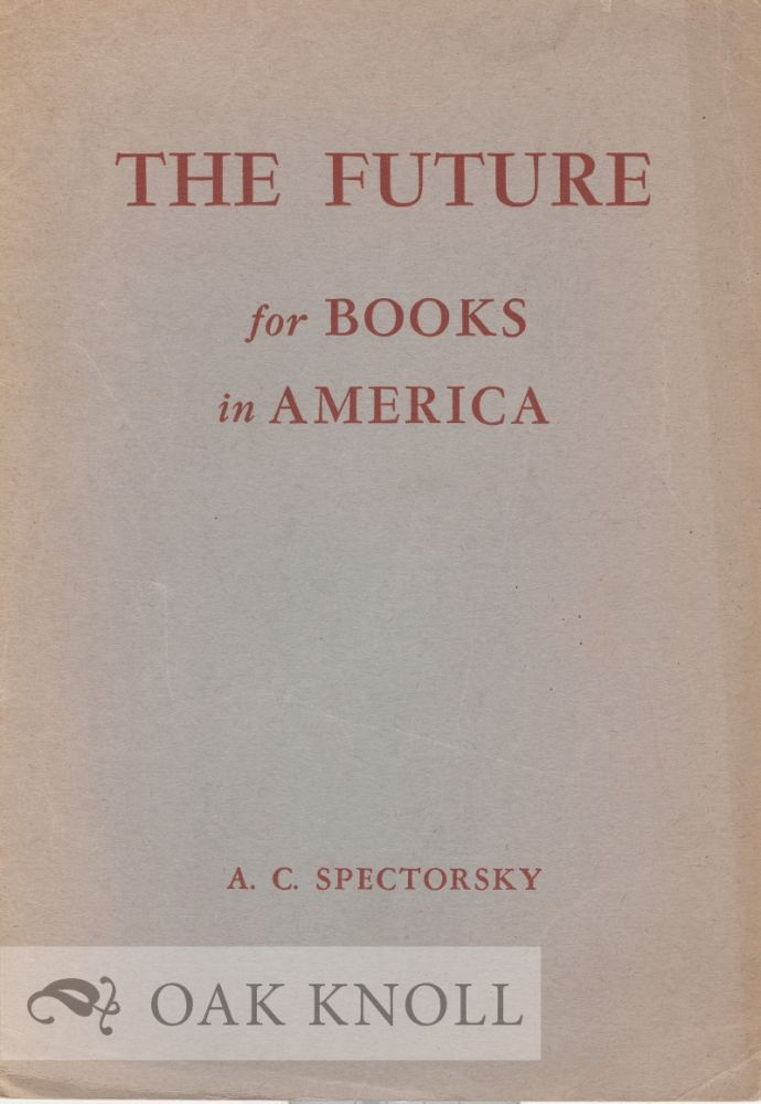 THE FUTURE FOR BOOKS IN AMERICA. A. C. Spectorsky.