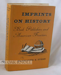 IMPRINTS ON HISTORY, BOOK PUBLISHERS AND AMERICAN FRONTIERS. Madeleine B. Stern.