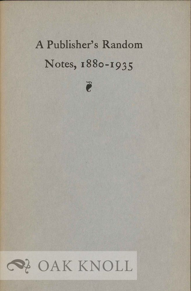 A PUBLISHER'S RANDOM NOTES, 1880-1935. Frederick A. Stokes.