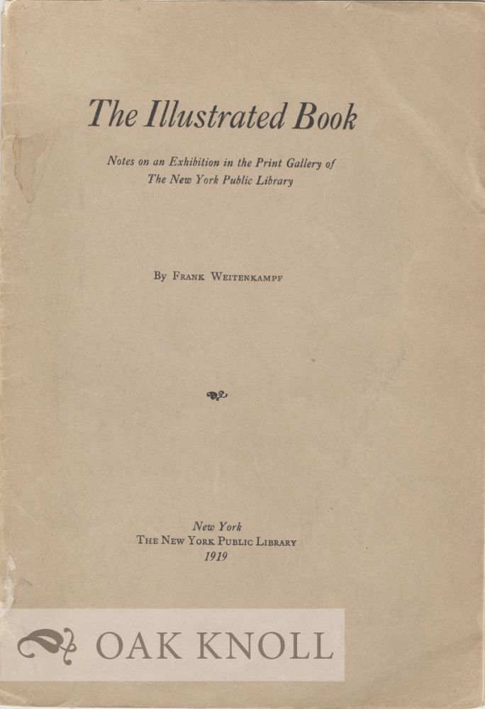 THE ILLUSTRATED BOOK, NOTES ON AN EXHIBITION. Frank Weitenkampf.