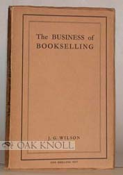 THE BUSINESS OF BOOKSELLING; THREE LECTURES GIVEN AT THE LONDON DAY TRAINING COLLEGE. John G. Wilson.