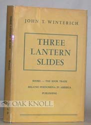 THREE LANTERN SLIDES, BOOKS, THE BOOK TRADE, AND SOME RELATED PHENOMENA IN AMERICA: 1876, 1901 AND 1926. John T. Winterich.