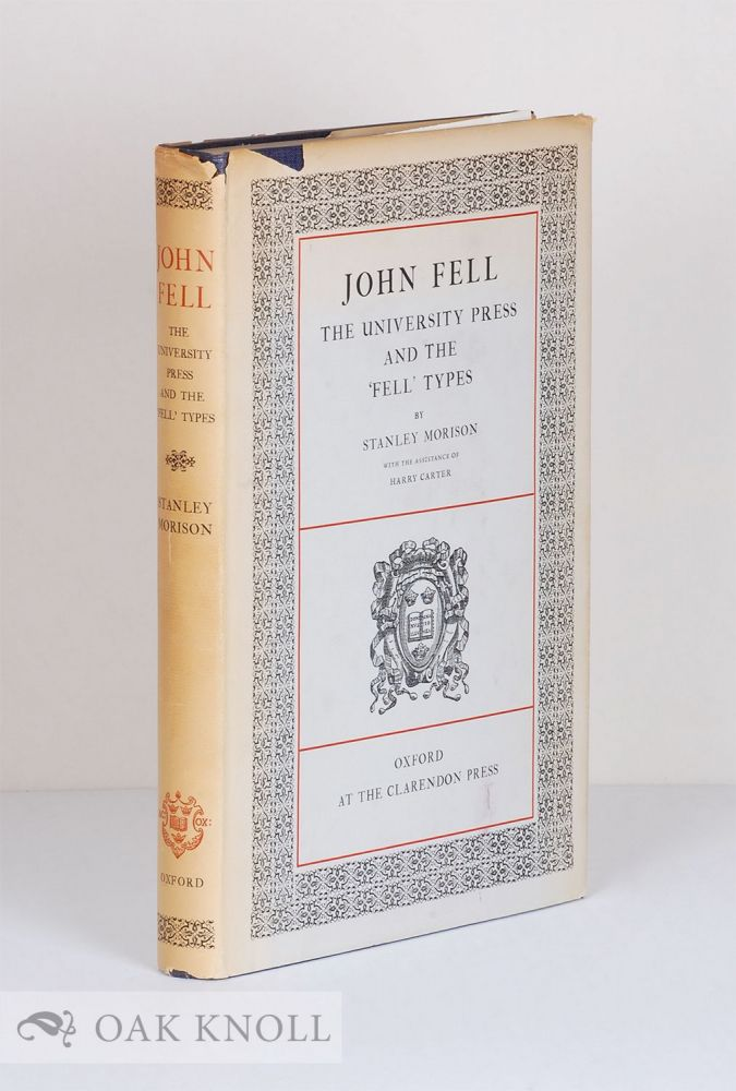 """JOHN FELL, THE UNIVERSITY PRESS AND THE """"FELL"""" TYPES THE PUNCHES AND MATRICES DESIGNED FOR PRINTING IN THE GREEK, LATIN, ENGLISH, AND ORIENTAL LANGUAGES BEQUEATHED IN 1686 TO THE UNIVERSITY OF OXFORD BY JOHN FELL. Stanley Morison."""
