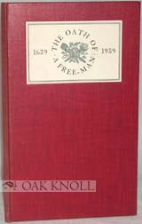 THE OATH OF A FREEMAN. WITH A HISTORICAL STUDY AND A NOTE ON THE STEPHEN DAYE PRESS BY MELBERT B. CARY, JR. Lawrence C. Wroth.