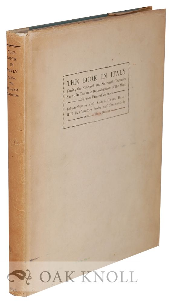 THE BOOK IN ITALY DURING THE FIFTEENTH AND SIXTEENTH CENTURIES SHOWN IN FACSIMILE REPRODUCTIONS FROM THE MOST FAMOUS VOLUMES. William Dana Orcutt.