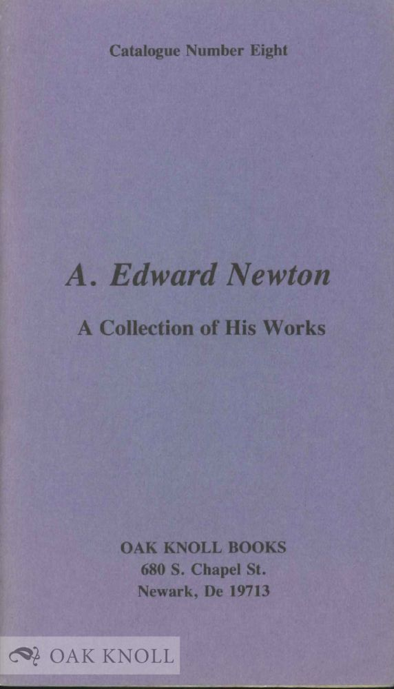 A. EDWARD NEWTON, A COLLECTION OF HIS WORKS
