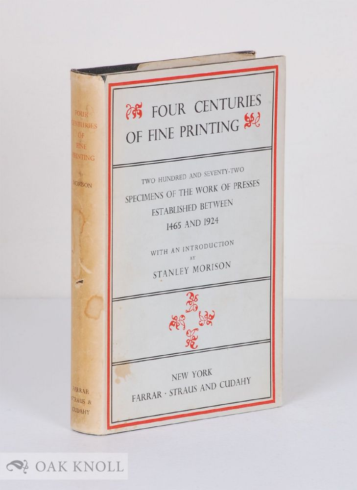 FOUR CENTURIES OF FINE PRINTING TWO HUNDRED AND SEVENTH-TWO EXAMPLES OF THE WORK OF PRESSES ESTABLISHED BETWEEN 1465 AND 1924. Stanley Morison.