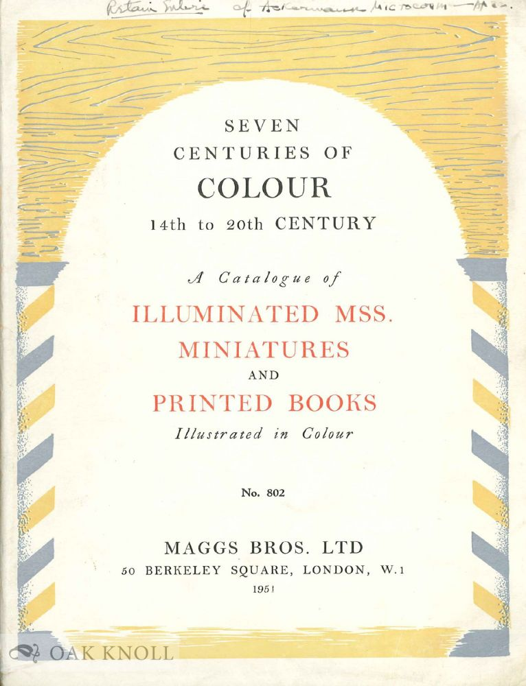 SEVEN CENTURIES OF COLOUR, 14TH TO 20TH CENTURY, A CATALOGUE OF ILLUMINATED MSS., MINIATURES AND PRINTED BOOKS ILLUSTRATED IN COLOUR. 802.