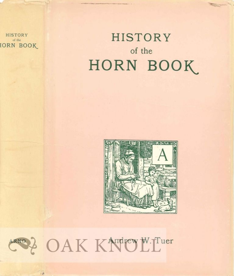 HISTORY OF THE HORN BOOK. Andrew W. Tuer.