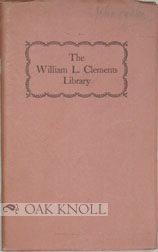 THE WILLIAM L. CLEMENTS LIBRARY, A BRIEF DESCRIPTION AND BIBLIOGRAPHICAL RECORD: 1923-1944.
