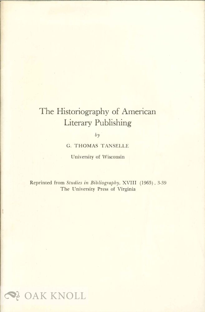 HISTORIOGRAPHY OF AMERICAN LITERARY PUBLISHING. G. Thomas Tanselle.