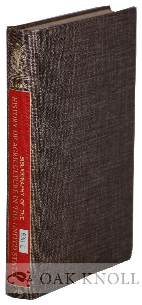 A BIBLIOGRAPHY OF THE HISTORY OF AGRICULTURE IN THE UNITED STATES. Everett E. Edwards.