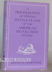 BIBLIOGRAPHY OF PRINTED BATTLE PLANS OF THE AMERICAN REVOLUTION 1775-1795. Kenneth Nebenzahl.
