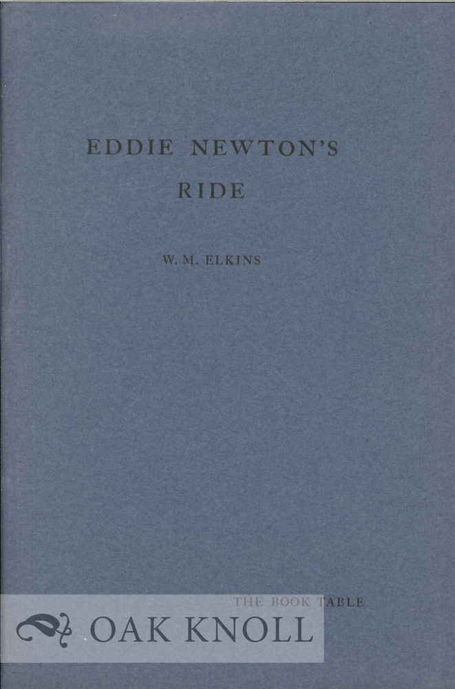 EDDIE NEWTON'S RIDE OR THE DIVERTING HISTORY OF A. EDWARD. William M. Elkins.