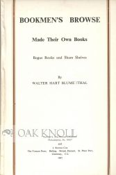 BOOKMEN'S BROWSE, MADE THEIR OWN BOOKS, BOGUS BOOKS AND SHAM SHELVES. Walter Hart Blumenthal.
