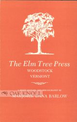 THE ELM TREE PRESS, WOODSTOCK, VERMONT A BRIEF HISTORY AND BIBLIOGRAPHY. Marjorie Dana Barlow.