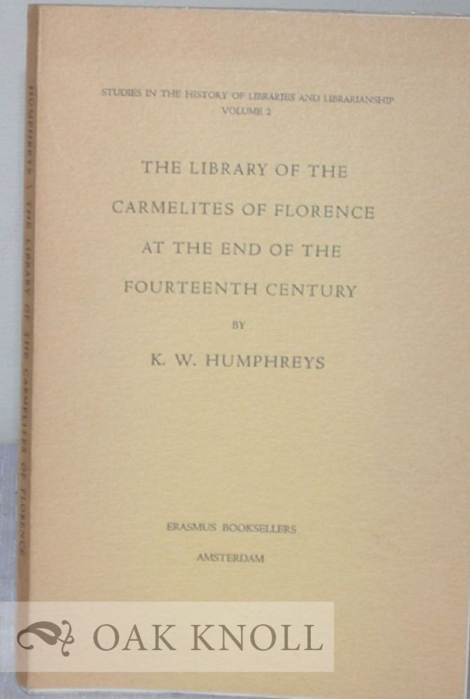 THE LIBRARY OF THE CARMELITES AT FLORENCE AT THE END OF THE FOURTEENTH CENTURY. K. W. Humphreys.