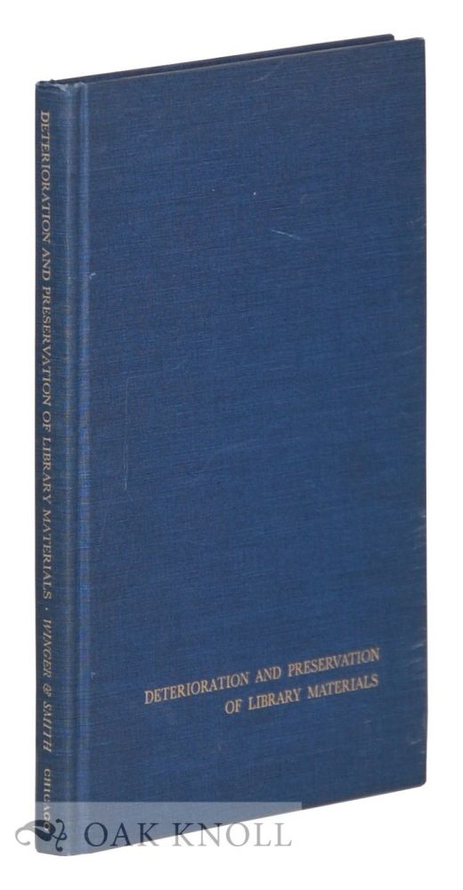 DETERIORATION AND PRESERVATION OF LIBRARY MATERIALS. Howard W. Winger, Richard Daniel Smith.
