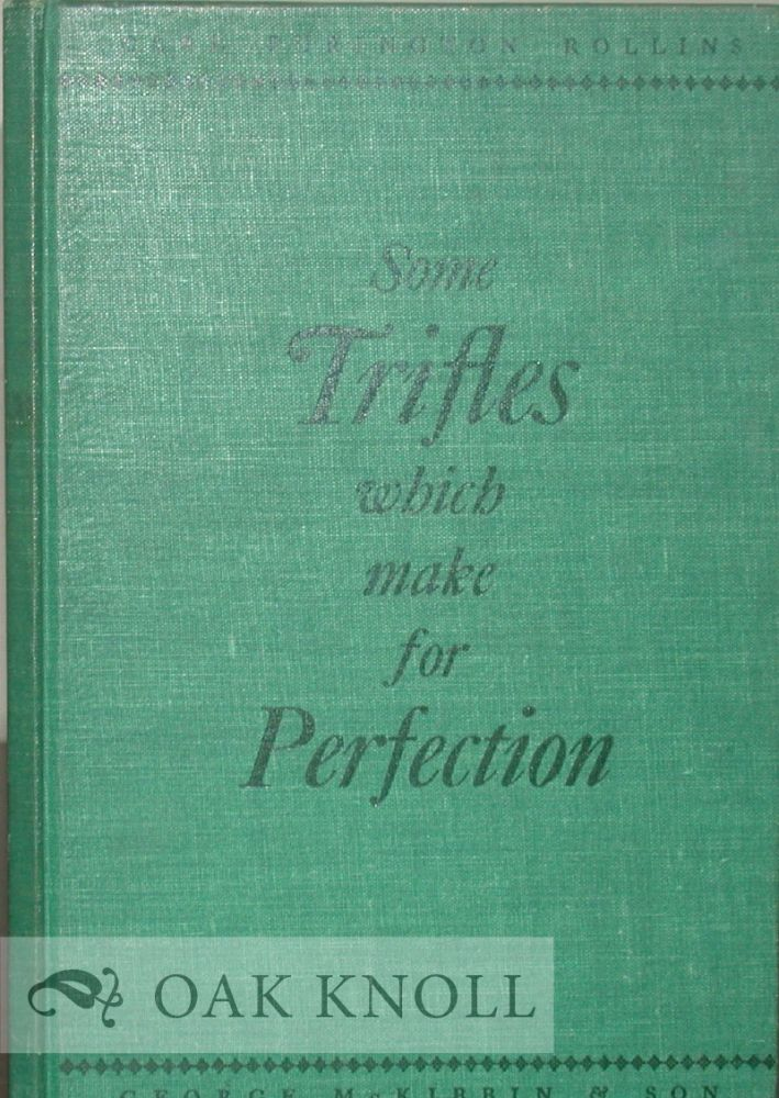 SOME TRIFLES WHICH MAKE FOR PERFECTION A BRIEF DISCOURSE ON THE DETAILS OF THE SETTING-UP OF FOOTNOTES, BIBLIOGRAPHIES, AND INDEXES. Carl Purington Rollins.