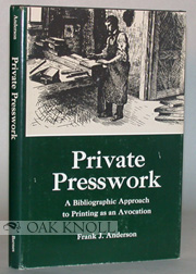 PRIVATE PRESS WORK, A BIBLIOGRAPHIC APPROACH TO PRINTING AS AN AVOCATION. Frank J. Anderson.
