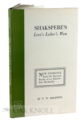 SHAKESPEARE'S LOVE'S LABOR'S WON, NEW EVIDENCE FROM THE ACCOUNT BOOKS OF AN ELIZABETHAN BOOKSELLER. T. W. Baldwin.