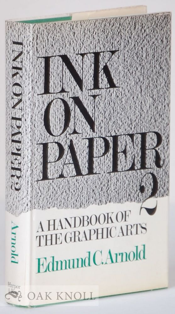 INK ON PAPER 2, A HANDBOOK OF THE GRAPHIC ARTS. Edmund C. Arnold.