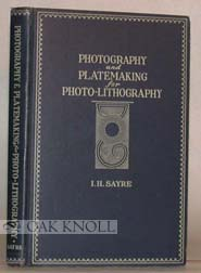 PHOTOGRAPHY AND PLATEMAKING FOR PHOTO-LITHOGRAPHY. I. H. Sayre.