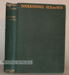 BOOKBINDINGS, OLD AND NEW, NOTES OF A BOOK-LOVER. WITH AN ACCOUNT OF THE GROLIER CLUB OF NEW YORK. Brander Matthews.