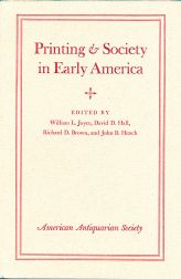PRINTING AND SOCIETY IN EARLY AMERICA. William L. Joyce, David D. Hall, Richard D. Brown.