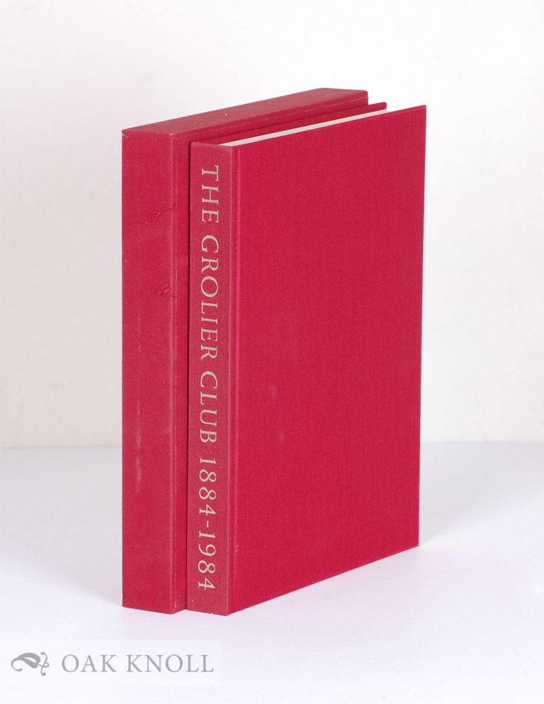 THE GROLIER CLUB, 1884-1984, ITS LIBRARY, EXHIBITIONS, & PUBLICATIONS.
